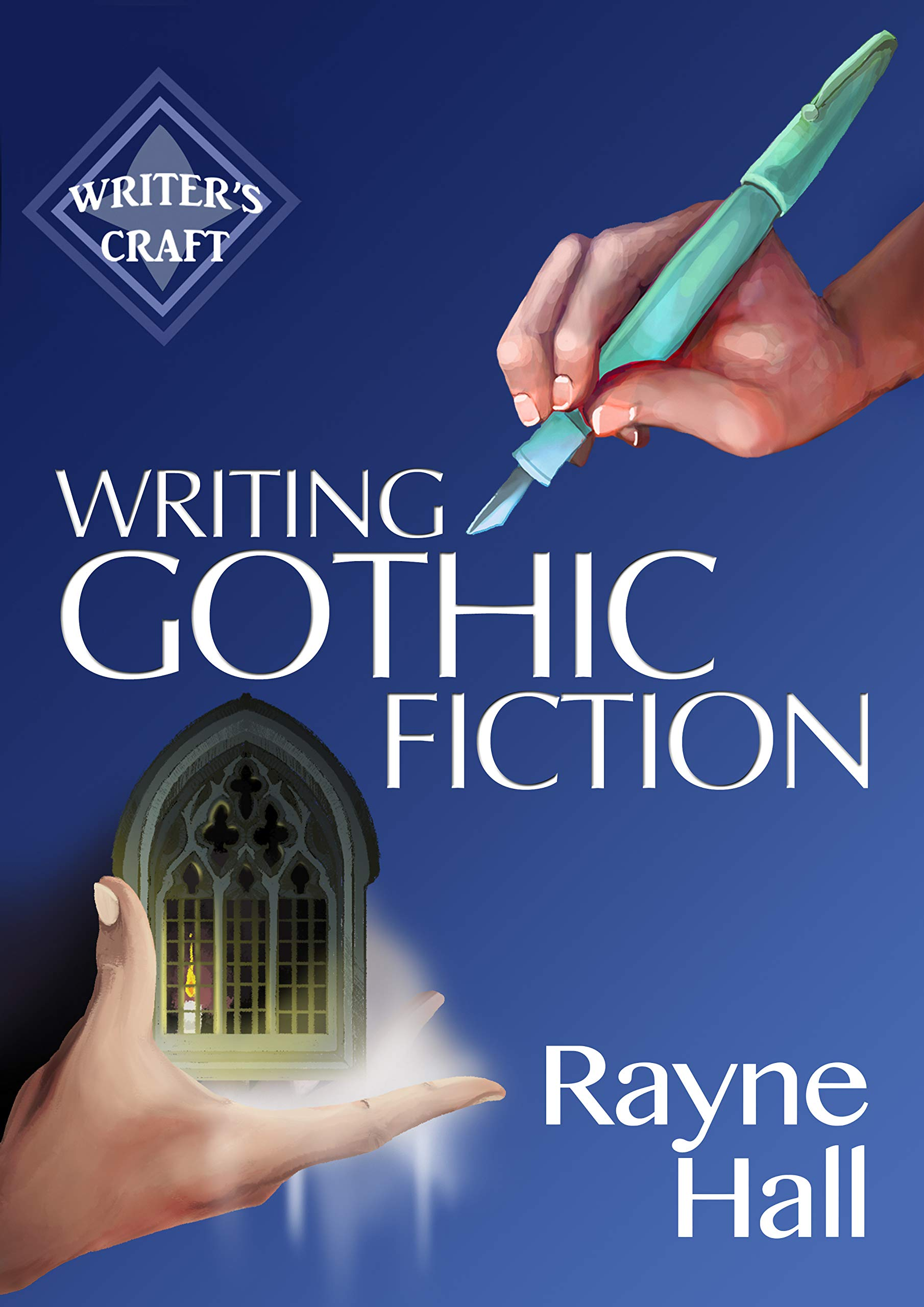 Writing Gothic Fiction  Learn To Thrill Readers With Passion And Suspense  Writer's Craft Book 32   English Edition