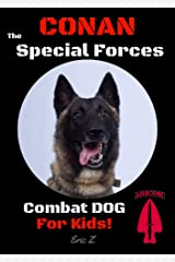 Conan the Special Forces Combat Dog: For Kids! (The Navy SEALs Special Forces Leadership and Self-Esteem Books for Kids Book 7) Kindle Edition
