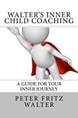 Walter's Inner Child Coaching: A Guide for Your Inner Journey (Series Training and Consulting Book 3)