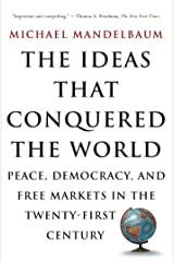The Ideas That Conquered The World: Peace, Democracy, And Free Markets In The Twenty-first Century Kindle Edition