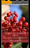 Murder in Cranberry Creek: A Cassandra Cross Cozy Mystery (Cassandra Cross Cozy Mysteries Book 4)