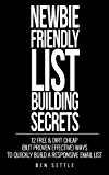 Newbie Friendly List Building Secrets: 12 Free & Dirt Cheap (but Proven Effective) Ways to Quickly Build a Responsive Email List
