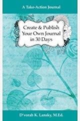 Create and Publish Your Own Journal in 30 Days: A Take-Action Journal: Increase Your Credibility and Help Your Audience Achieve Their Goals Paperback