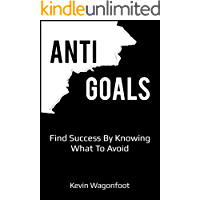 Anti-Goals: Find Success By Knowing What To Avoid (Anti Series Book 1)