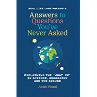 Answers to Questions You've Never Asked: Explaining the 'What If' in Science, Geography and the Absurd (English Edition)