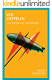 Led Zeppelin: How, Why and Where it all Began (The Origin of the Species Book 2)