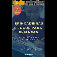 BRINCADEIRAS E JOGOS PARA CRIANÇAS : ATIVIDADES PARA DENTRO DE CASA