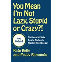 You Mean I'm not Lazy, Stupid, or Crazy?!: The Classic Self-Help Book for Adults w/ Attention Deficit Disorder