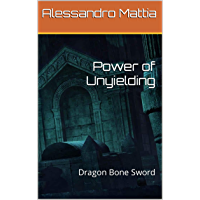 Power of Unyielding: Dragon Bone Sword (Italian Edition)