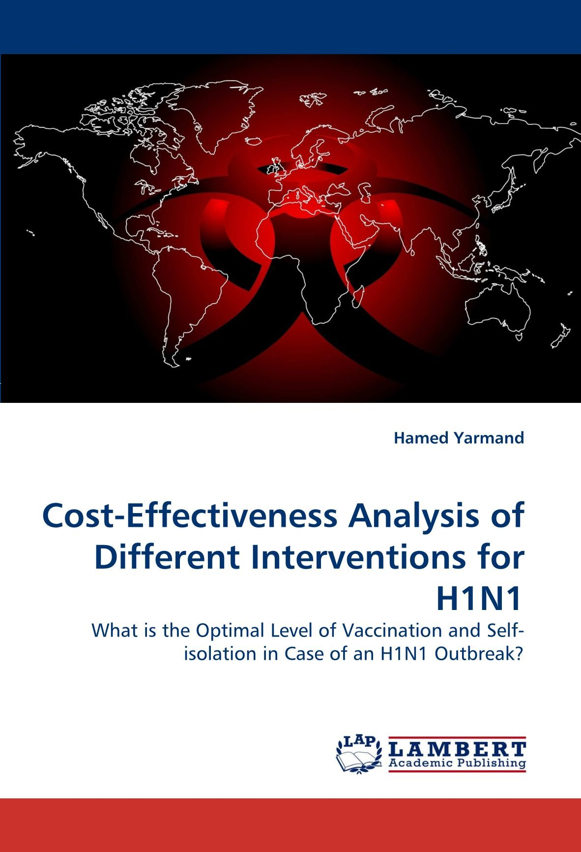 Cost-Effectiveness Analysis of Different Interventions for H1N1: What is the Optimal Level of Vaccination and Self-isolation in Case of an H1N1 Outbreak? pdf epub