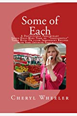 "Some of Each: A Definitively Preliminary Super-Half-Mini Tome of ""Indulgently"" Tasty Bites Or 25ish Fairly Yummy Recipes with Semi-Infinite Possibilities (Super Half Mini Tomes for Foodies) Kindle Edition"