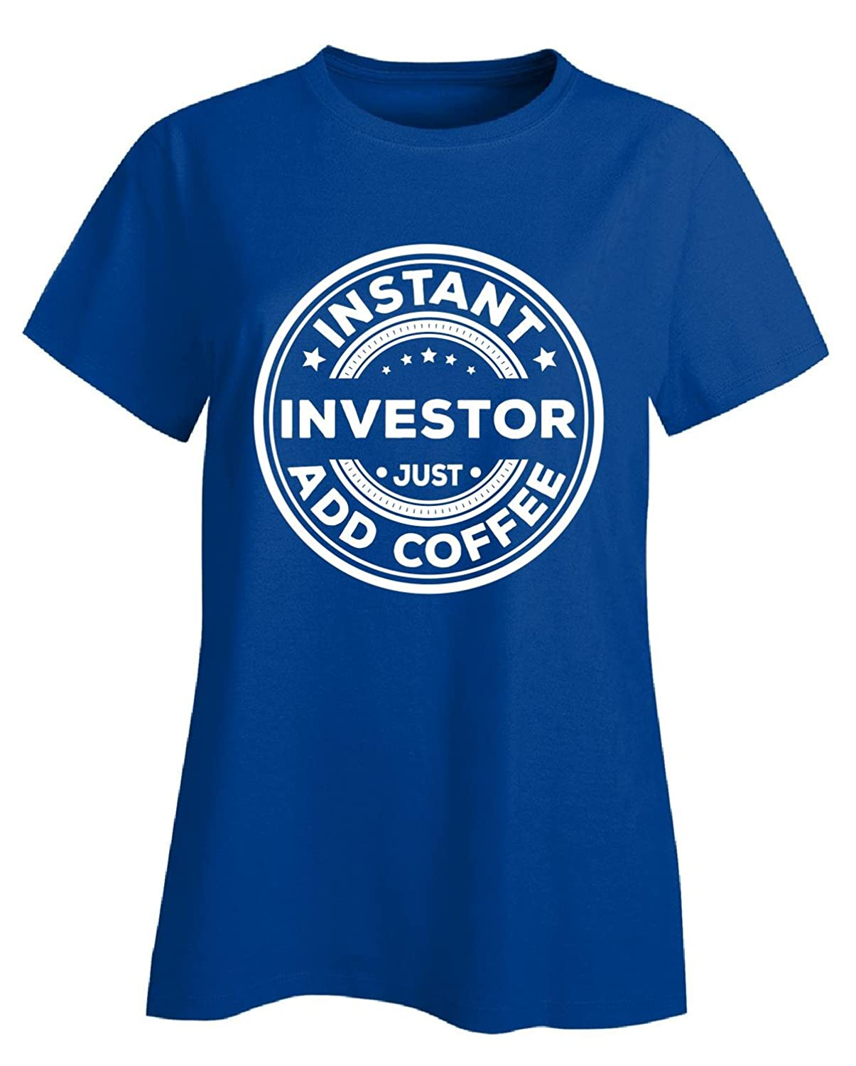 Instant Investor Just Add Coffee Gift For Investor - Ladies T-shirt