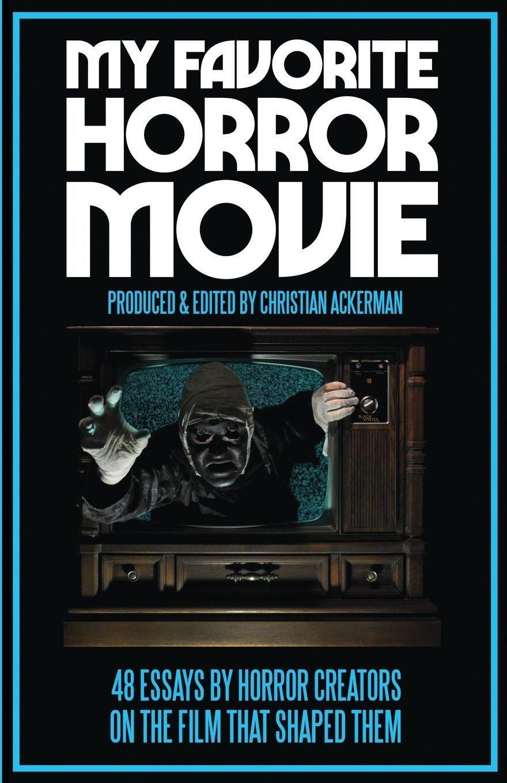 Amazoncom My Favorite Horror Movie  Essays By Horror Creators  Amazoncom My Favorite Horror Movie  Essays By Horror Creators On The  Film That Shaped Them  Christian Ackerman Books