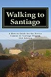 Walking to Santiago: A How-to Guide for the Novice Camino de Santiago Pilgrim (2018 Edition)