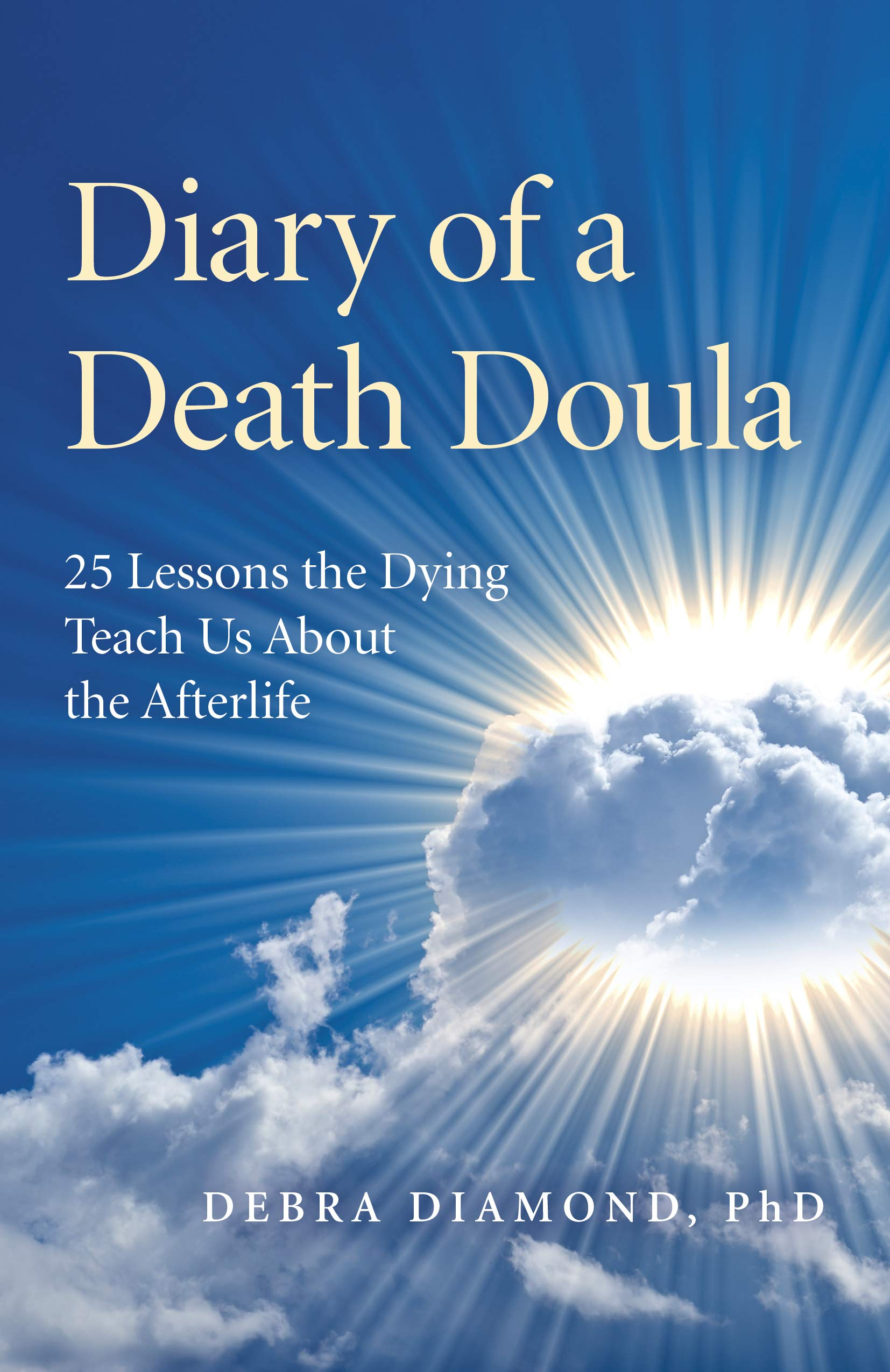 Diary Of A Death Doula  25 Lessons The Dying Teach Us About The Afterlife