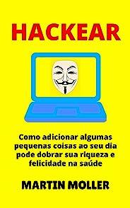 Hackear: Como adicionar algumas pequenas coisas ao seu dia pode dobrar sua riqueza e felicidade na saúde (Hack It Livro 1)