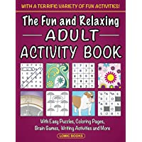 The Fun and Relaxing Adult Activity Book: With Easy Puzzles, Coloring Pages, Writing Activities, Brain Games and Much…
