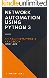 Network Automation using Python 3: An Administrator's Handbook