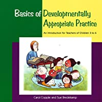 Basics of Developmentally Appropriate Practice: An Introduction for Teachers of Children 3 to 7