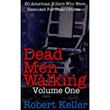 Dead Men Walking Vol. 1: 50 American Killers Who Were Executed For Their Crimes (Death Row Stories)