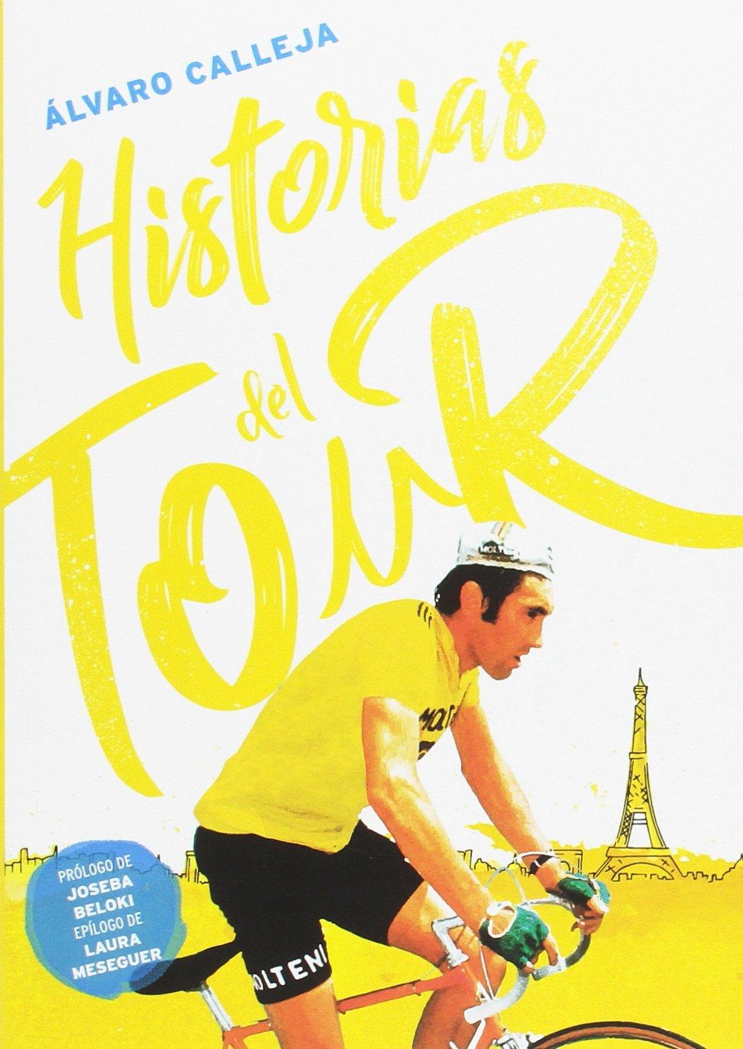 Historias del Tour (Ciclismo) Tapa blanda – 24 abr 2017 Álvaro Calleja Moreno Joseba Beloki Dorronsoro Laura Meseguer Mata Ediciones JC