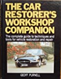 The Car Restorer's Workshop Companion: The Complete Guide to Techniques and Tools for Vehicle Restoration and Repair