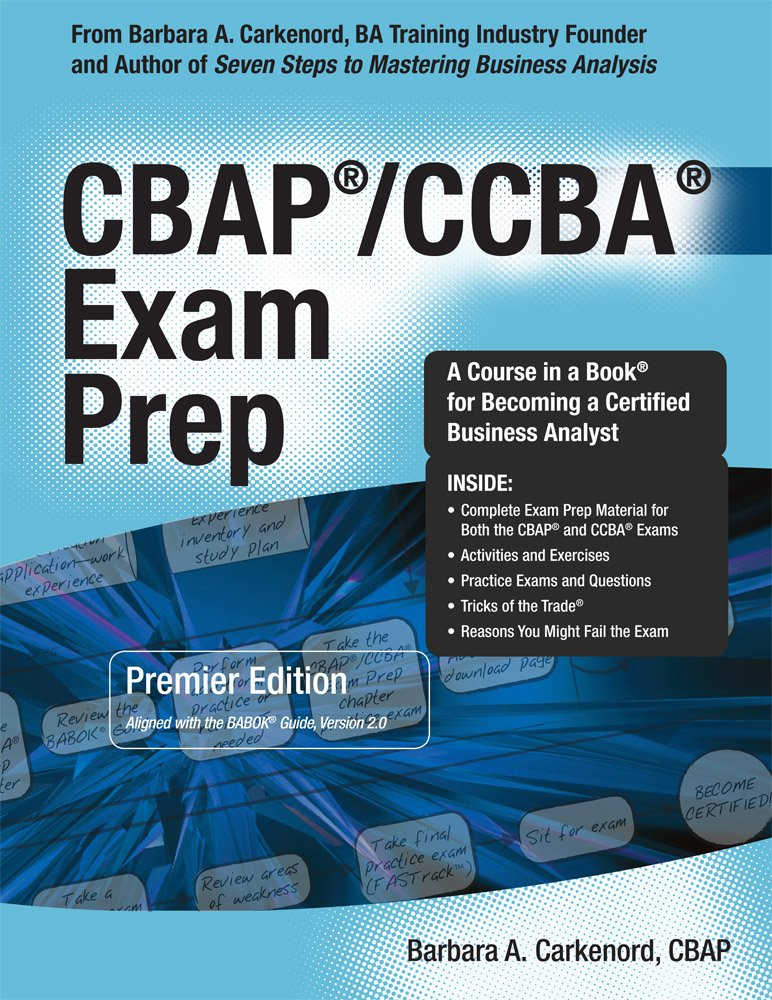 Cbap Ccba Exam Prep Premier Edition A Course In A Book For