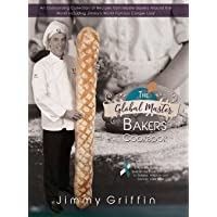 The Global Master Bakers Cookbook: An Outstanding Collection of Recipes from Master Bakers Around the World Including…