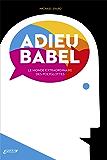 Adieu Babel: Le monde extraordinaire des polyglottes