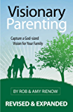 Visionary Parenting Revised and Expanded Edition: Capturing a God-Sized Vision for Your Family