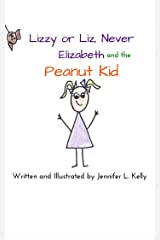 Lizzy or Liz, Never Elizabeth and the Peanut Kid Kindle Edition