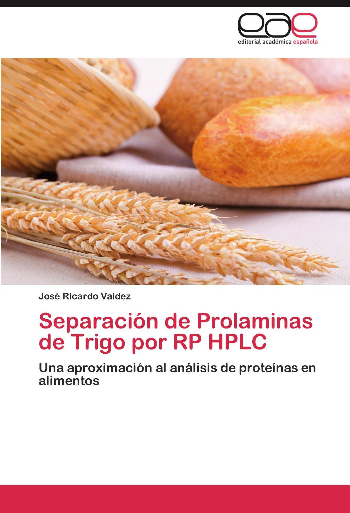 Separacion de Prolaminas de Trigo Por Rp HPLC: Amazon.es: Jos Ricardo Valdez, Jose Ricardo Valdez: Libros