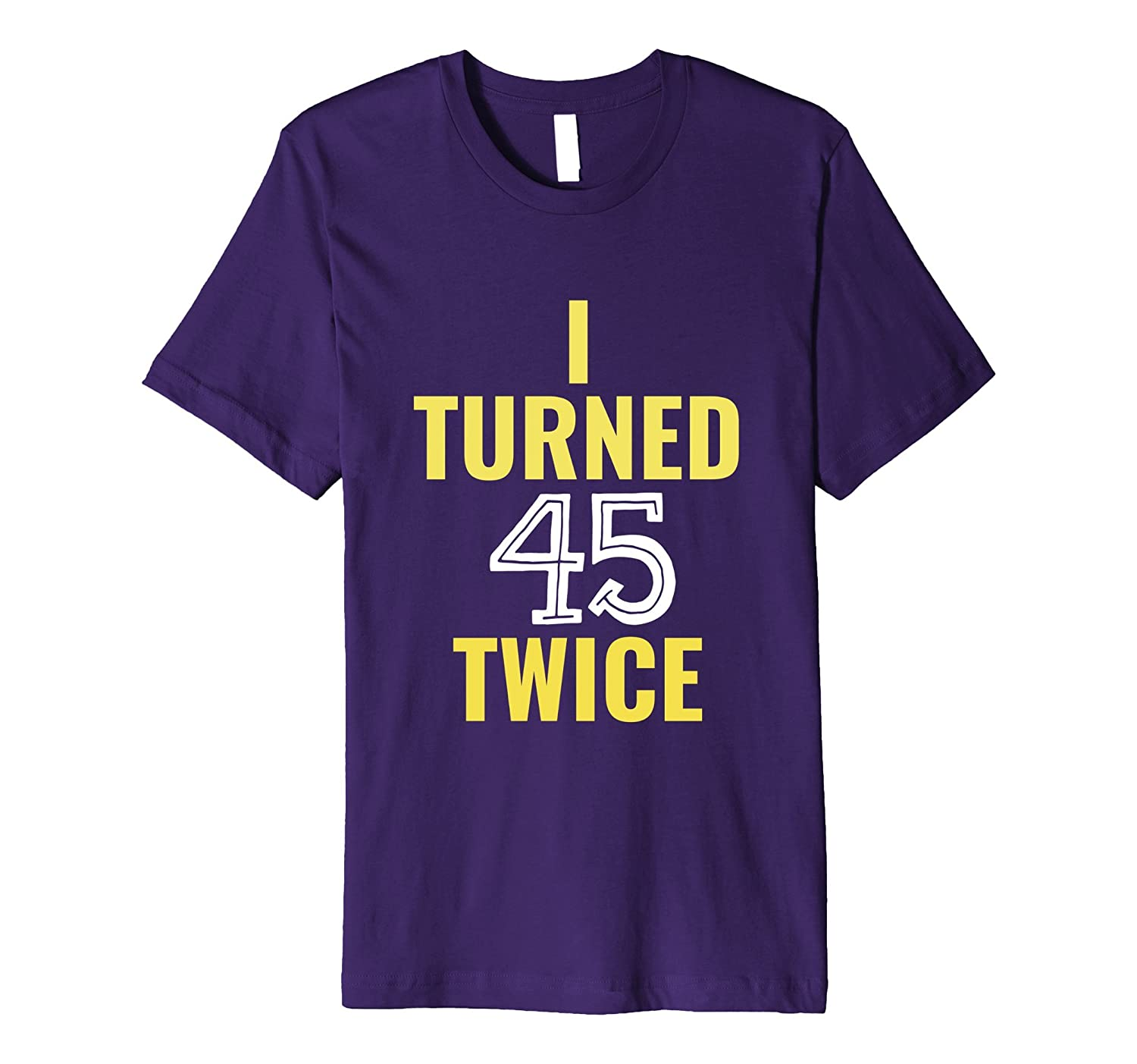90th Birthday Gifts Funny I Turned 45 Twice T-Shirt-PL