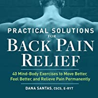 Practical Solutions for Back Pain Relief: 40 Mind-Body Exercises to Move Better, Feel Better, and Relieve Pain…