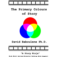 The Primary Colours of Story: A storyteller's guide to what stories are, why stories exist and how stories work (English Edition)