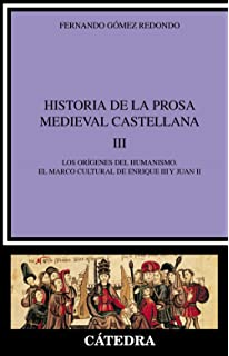 Historia de la prosa medieval castellana, III: Los orígenes del humanismo. El marco