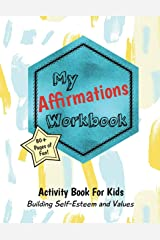 My Affirmations Workbook: Activities for Kids That Build Self-Esteem and Values Paperback