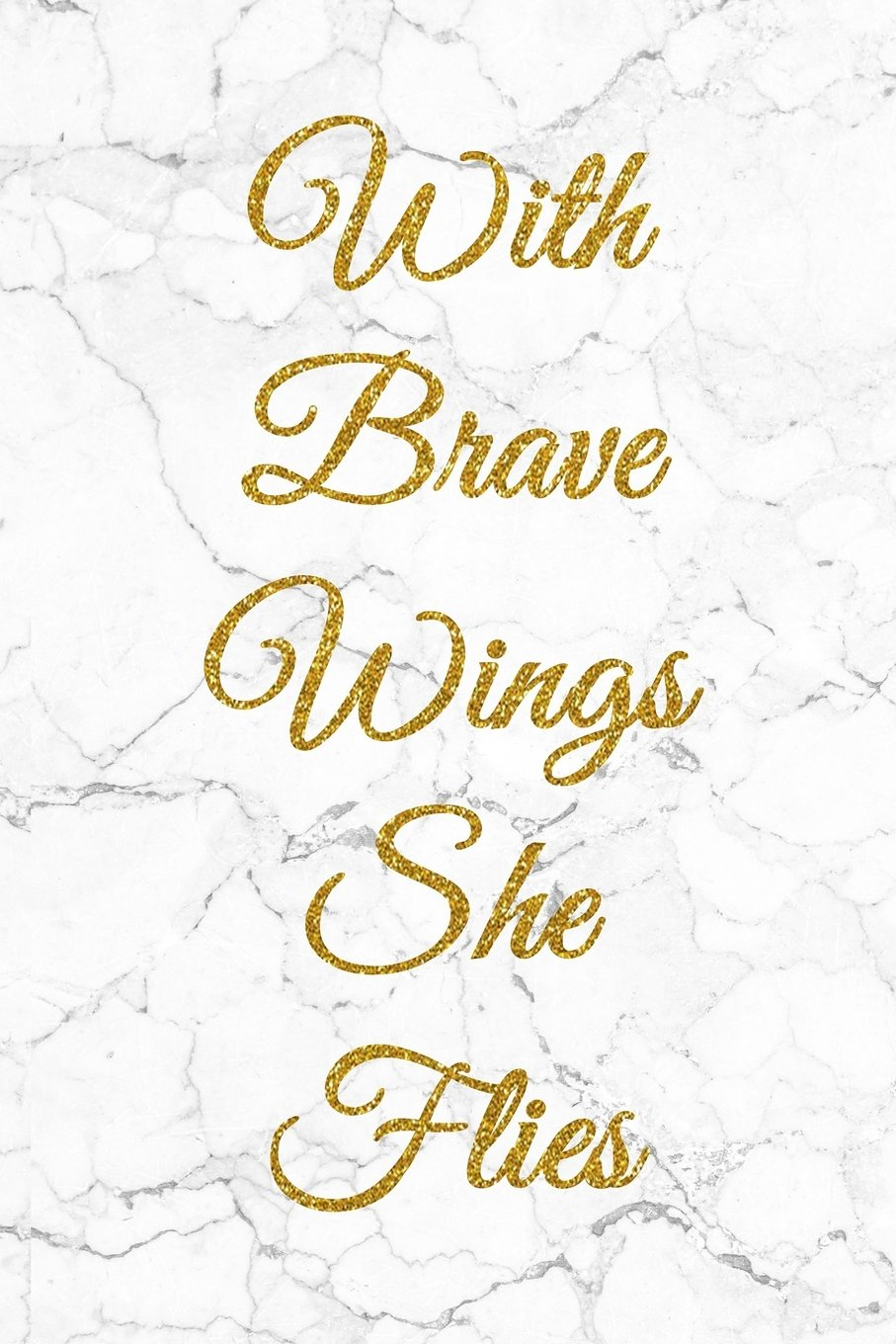 With Brave Wings She Flies: 100 Inspirational Quotes Inside ...