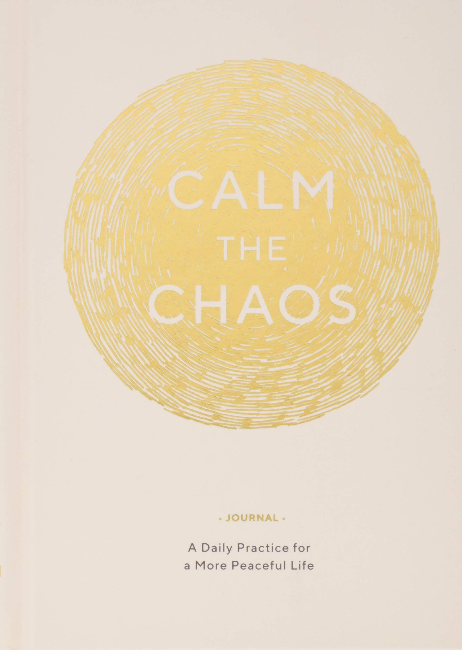 Book Review Chaos To Calm Discovering >> Calm The Chaos Journal A Daily Practice For A More Peaceful Life