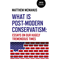 What Is Post-Modern Conservatism: Essays On Our Hugely Tremendous Times (English Edition)