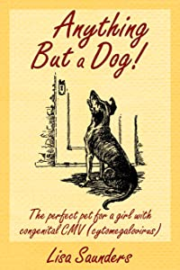 Anything But A Dog!: The Perfect Pet For A Girl With Congenital Cmv (Cytomegalovirus)
