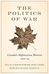 The Politics of War: Canada's Afghanistan Mission, 2001-14 Paperback