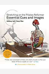 Stretching on the Pilates Reformer: Essential Cues and Images (Innovations in Pilates) (Volume 3) Paperback