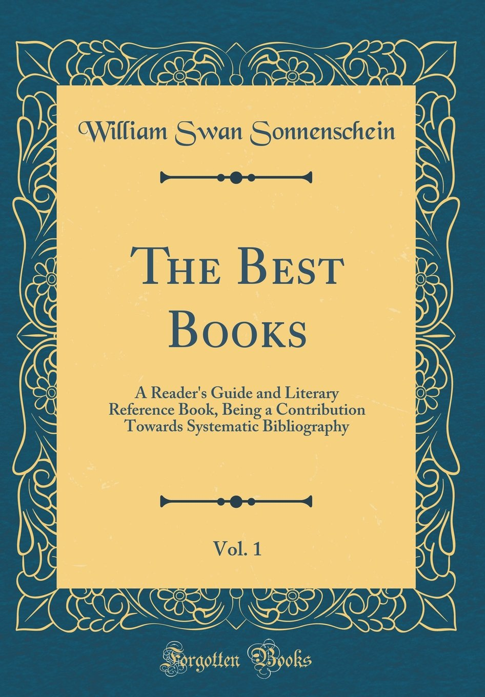 The Best Books, Vol. 1: A Reader's Guide and Literary Reference Book, Being a Contribution Towards Systematic Bibliography (Classic Reprint) pdf epub