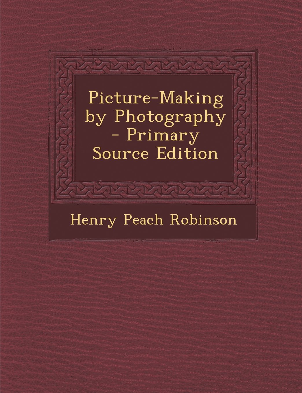 Picture-Making by Photography - Primary Source Edition pdf