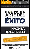 Superación personal: Los 10 secretos del arte del éxito. Hackea tu cerebro para lograr tus sueños más salvajes: Autodisciplina, motivación, fuerza de voluntad, ... técnicas de pnl y más (Spanish Edition)