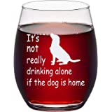Funny Dog Lover Wine Glass - It's Not Really Drinking Alone if the Dog is Home Stemless Wine Glass 15Oz, Gift for Dog Lovers