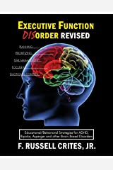 Executive Function Disorder Revised: Educational/Behavioral Strategies for ADHD, Bipolar, Asperger and other Brain Based Disorder Paperback