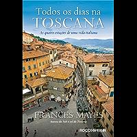Todos os dias na toscana: As quatro estações de uma vida italiana