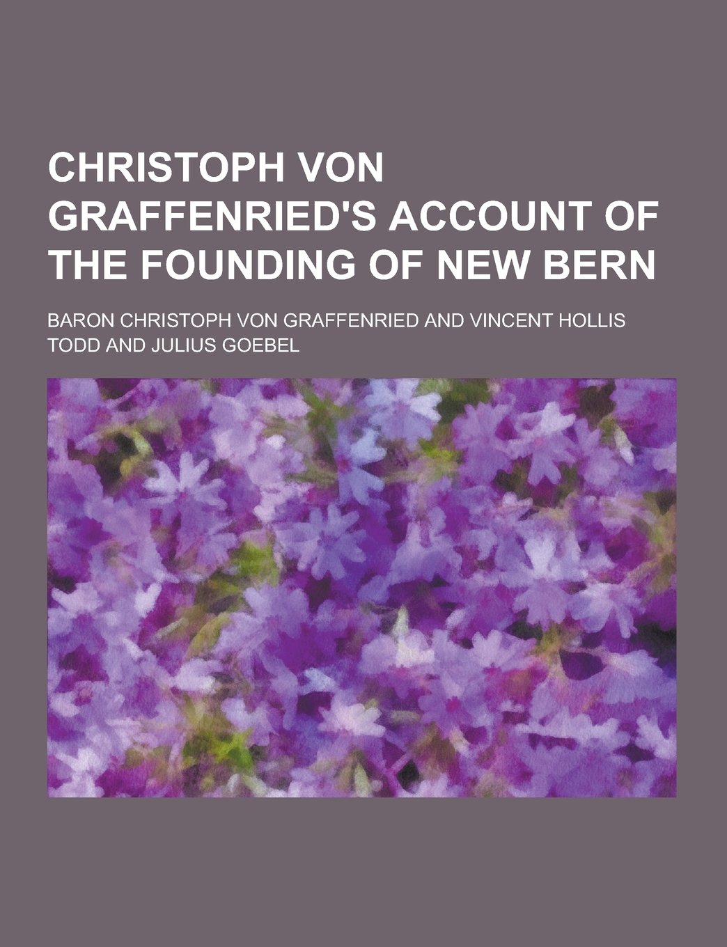 Christoph Von Graffenried's Account of the Founding of New Bern PDF Text fb2 ebook